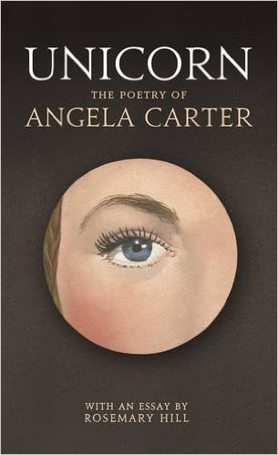 Featured image of Unicorn: The Poetry of Angela Carter with an Essay by Rosemary Hill