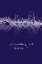 Featured image of Say Something Back (Shortlisted, 2016 TS Eliot Poetry Prize & 2016 Costa Poetry Award)