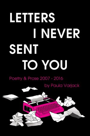 Featured image of Letters I Never Sent to You:  Poetry & Prose 2007-2016