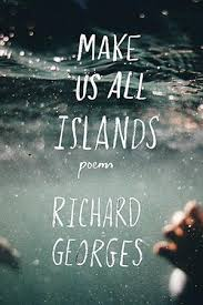 Featured image of Make Us All Islands (SHORTLISTED, 2017 FORWARD POETRY PRIZE FOR BEST DEBUT COLLECTION)