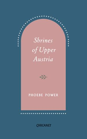Featured image of Shrines of Upper Austria (Shortlisted for 2018 Forward Prizes for Poetry: The Felix Dennis Prize for Best First Collection)
