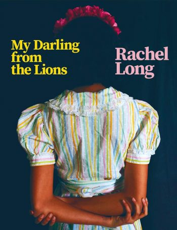 Featured image of My Darling from the Lions (Shortlisted, 2020 Forward Prize for Best First Collection)